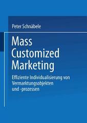 Mass Customized Marketing: Effiziente Individualisierung von Vermarktungsobjekten und -prozessen