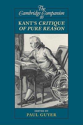 The Cambridge Companion to Kant s Critique of Pure Reason