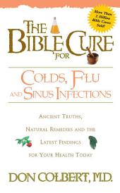 The Bible Cure for Colds and Flu: Ancient Truths, Natural Remedies and the Latest Findings for Your Health Today