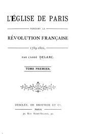 L'église de Paris pendant la Révolution Franc̜aise, 1789-1801: Volume1