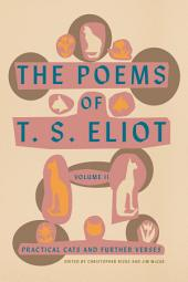 The Poems of T. S. Eliot: Volume II: Practical Cats and Further Verses