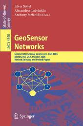 GeoSensor Networks: Second International Conference, GSN 2006, Boston, MA, USA, October 1-3, 2006, Revised Selected and Invited Papers