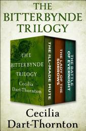 The Bitterbynde Trilogy: The Ill-Made Mute, The Lady of the Sorrows, The Battle of Evernight