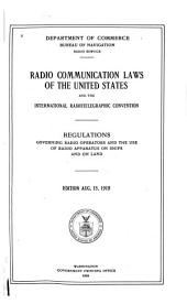 Radio Communication Laws of the United States and the International Radio-telegraphic Convention: Regulations Governing Radio Operators and the Use of Radio Apparatus on Ships and on Land, Volume 5