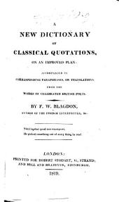 A Dictionary of Classical Quotations, on an Improved Plan: Accompanied by Corresponding Paraphrases, Or Translations, from the Works of Celebrated British Poets