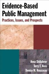 Evidence-Based Public Management: Practices, Issues, and Prospects
