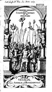Veteres de re militari scriptores... F. Vegetii Renati institutorum rei militaris libri V. S.J. Frontini stratagematum et strategicon libri IV. ... P. Scriverii in Vegetium et Frontinum animadversiones
