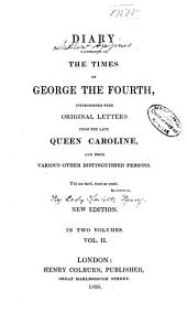 Diary Illustrative of the Times of George the Fourth: Interspersed with Original Letters from the Late Queen Caroline, and from Various Other Distinguished Persons, Volume 2