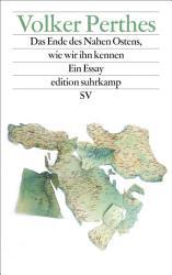 Das Ende des Nahen Ostens  wie wir ihn kennen PDF