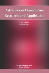 Advances in Ganoderma Research and Application: 2012 Edition: ScholarlyPaper