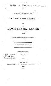The Political and Confidential Correspondence of Lewis the Sixteenth: With Observations on Each Letter, Volume 1