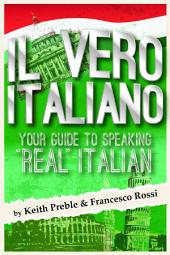 "Il vero italiano: Your Guide To Speaking ""Real"" Italian"