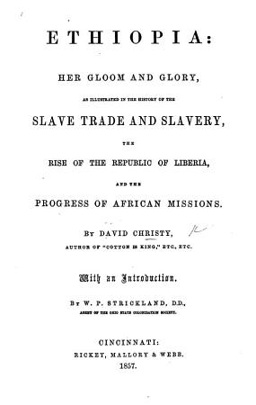 Ethiopia  her gloom and glory  as illustrated in the history of the slave trade and slavery     With an introduction by W  P  Strickland PDF