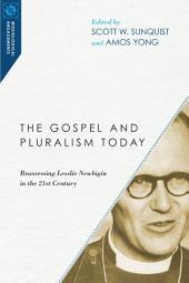 The Gospel and Pluralism Today: Reassessing Lesslie Newbigin in the 21st Century