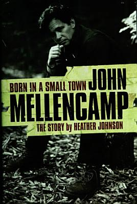 Born In A Small Town   John Mellencamp  The Story