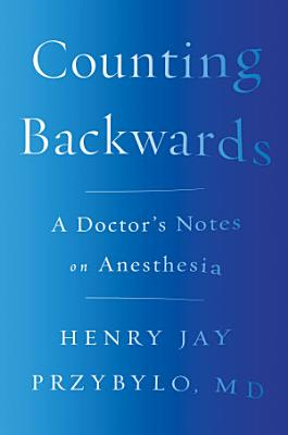 Counting Backwards  A Doctor s Notes on Anesthesia
