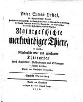 P. S. Pallas ... Naturgeschichte merkwürdiger Thiere, in welcher vornemlich neue und unbekannte Thierarten ... erläutert werden, aus dem lateinischen [Sammlung 1-3] von E. G. Baldinger. (Sammlung 4, übersetzt von J. C. P. Erxleben. Sammlung 5-11, durch den Verfasser verteutscht.).