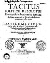 Tacitus politice resolutus pro exercitio academico et manuductione juventutis ad scientiam politicam ; ante uinque lustra ceptus a Davide Mevio,... editus iterum