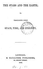 The stars and the earth, or, Thoughts upon space, time, and eternity [by F. Eberty].
