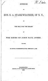 Speech of Hon. G.A. Starkweather, of N. Y., on the Bill for the Relief of the Heirs of John Paul Jones: Delivered in House of Representatives, February 11, 1848