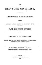 The New-York Civil List: Containing the Names and Origin of the Civil Divisions, and the Names and Dates of Election Or Appointment of the Principal State and County Officers, from the Revolution to the Present Time : Compiled from the Public Records in the Office of the Secretary of State, and Other Authentic Sources