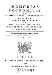 Memórias economicas da Academia Real das Sciencias de Lisboa para o adiantamento da agricultura, das artes, e da industria em Portugal, e suas conquistas: Volume 4