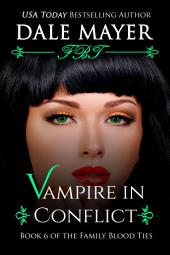 Vampire in Conflict (Paranormal romance, mystery, Family Blood Ties 6): Book 6 of the Family Blood Ties