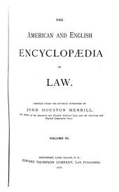 The American and English Encyclopedia of Law: Volume 6