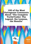 100 of the Most Outrageous Comments about the Complete Turtletrader PDF