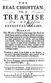 The real Christian, or a treatise of effectual calling, etc