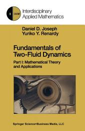 Fundamentals of Two-Fluid Dynamics: Part I: Mathematical Theory and Applications