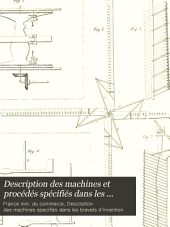 Description des machines et procédés spécifiés dans les brevets d'invention, publ. par C.P. Molard. [With] Table générale des vingt premiers volumes. [Continued as] Description des machines ... pour lesquels des brevets d'invention ont été pris sous le régime de la loi du 5 juillet 1844: Volume 45