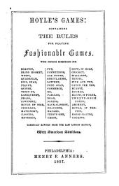 Hoyle's Games: Containing the Rules for Playing Fashionable Games ; with Copious Directions for Boastin, Blind Hookey, Whist ...