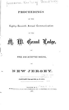 Proceedings of the     Annual Communication of the M  W  Grand Lodge of Ancient Free and Accepted Masons of New Jersey PDF