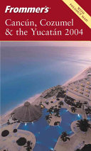 Frommer's Cancun, Cozumel & the Yucatan 2004