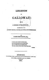 Legends of Galloway: Being a Series of Traditions, Illustrative of Its Ancient History, Customs, Manners, and Superstitions
