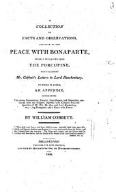 A collection of facts and observations: relative to the peace with Bonaparte, chiefly extracted from the Porcupine, and including Mr. Cobbett's letters to Lord Hawkesbury