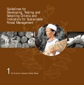 Guidelines for Developing, Testing and Selecting Criteria and Indicators for Sustainable Forest Management: A C&I Developer's Reference
