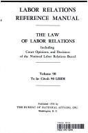 LABOR RELATIONS REFERENCE MANUAL  THE LAW OF LABOR RLATIONS INCLUDING COURT OPINIONS  AND DECISIONS OF THE NATIONAL LABOR RELATIONS BOARD  VOLUME 98 PDF