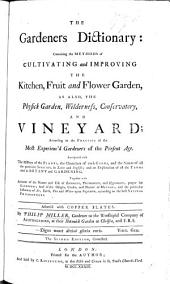 The Gardeners Dictionary; containing the methods of cultivating ... the kitchen, fruit and flower garden, as also, the physick garden, wilderness, conservatory and vineyard; ... interspersed with the history of the plants, ... the name of ... the ... species in Latin and English; ... together with accounts of the nature and use of barometers, thermometers, and hygrometers, ... and of the origin ... of meteors, etc
