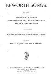 Epworth Songs: For Use in the Epworth League, the Junior League, the Sunday-school and in Social Services