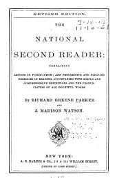 The National Second Reader: Containing Lessons in Punctuation and Progressive and Pleasing Exercises in Reading : Accompanied with Simple and Comprehensive Definitions and the Pronunciation of All Doubtful Words