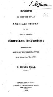 Speech in support of an American System for the Protection of American Industry; delivered in the House of Representatives, on the 30th and 31st of March, 1824