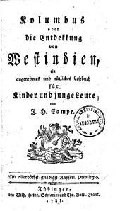 Kolumbus oder die Entdekkung von Westindien: ein angenehmes und nüzliches Lesebuch für Kinder und junge Leute. Kolumbus, Band 1