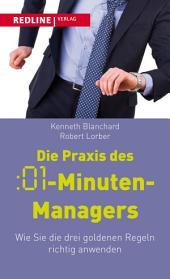Die Praxis des :01-Minuten-Managers: Wie Sie die drei goldenen Regeln richtig anwenden