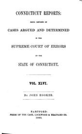Connecticut Reports: Containing Cases Argued and Determined in the Supreme Court of Errors, Volume 46