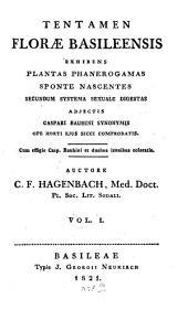 Tentamen Florae Basiliensis exhibens plantas phanerogamas sponte mascentes secundum septia sexuale digestas: Volume 1