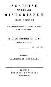 Agathiae Myrinaei Historiarum libri quinque: accedunt Agathiae Epigrammata