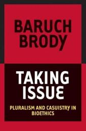 Taking Issue: Pluralism and Casuistry in Bioethics