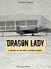 Dragon Lady: A History of the 1960 U-2 Spying Incident